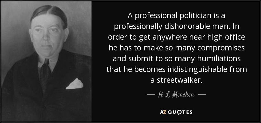 quote-a-professional-politician-is-a-professionally-dishonorable-man-in-order-to-get-anywhere-h-l-mencken-52-34-27.jpg