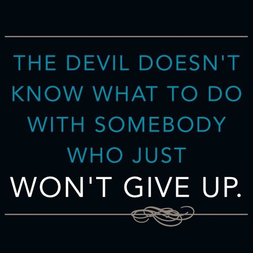 So DON'T give up!