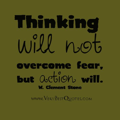 thinking-will-not-overcome-fearbut-action-will-fear-quote.jpg