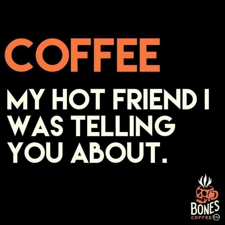 coffee my hot friend.jpg