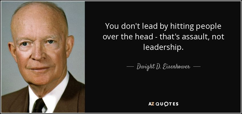 quote-you-don-t-lead-by-hitting-people-over-the-head-that-s-assault-not-leadership-dwight-d-eisenhower-8-75-82.jpg