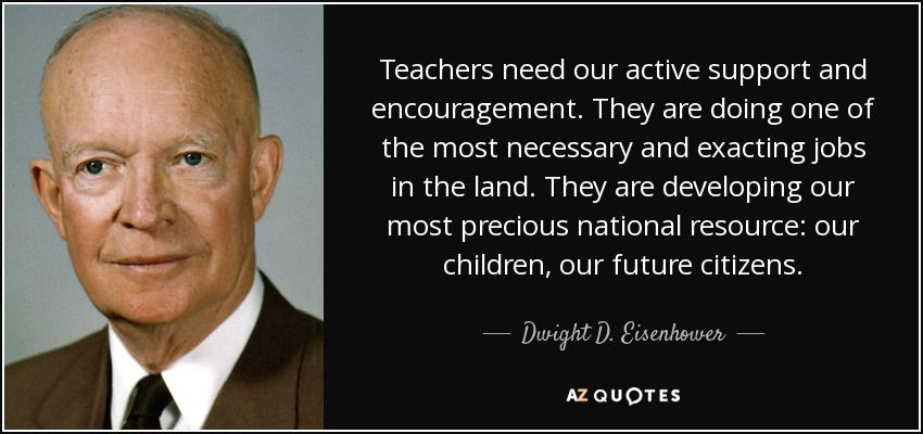 quote-teachers-need-our-active-support-and-encouragement-they-are-doing-one-of-the-most-necessary-dwight-d-eisenhower-63-68-96.jpg