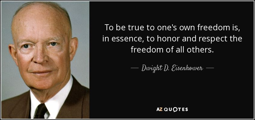 quote-to-be-true-to-one-s-own-freedom-is-in-essence-to-honor-and-respect-the-freedom-of-all-dwight-d-eisenhower-66-43-53.jpg
