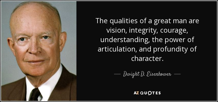 quote-the-qualities-of-a-great-man-are-vision-integrity-courage-understanding-the-power-of-dwight-d-eisenhower-53-50-35.jpg