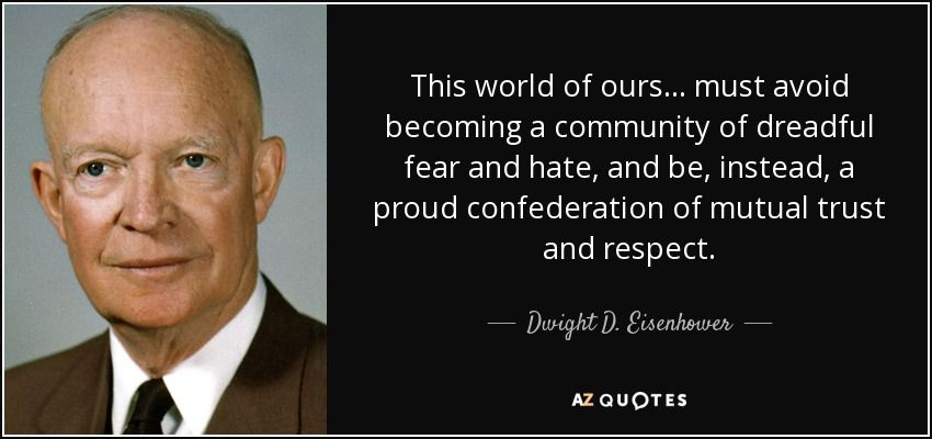 quote-this-world-of-ours-must-avoid-becoming-a-community-of-dreadful-fear-and-hate-and-be-dwight-d-eisenhower-8-75-77.jpg