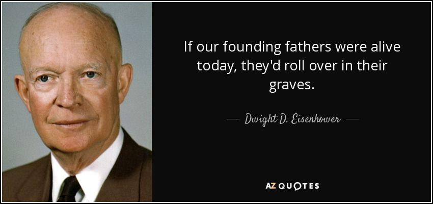 quote-if-our-founding-fathers-were-alive-today-they-d-roll-over-in-their-graves-dwight-d-eisenhower-133-49-41.jpg