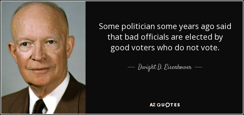 quote-some-politician-some-years-ago-said-that-bad-officials-are-elected-by-good-voters-who-dwight-d-eisenhower-139-94-82.jpg