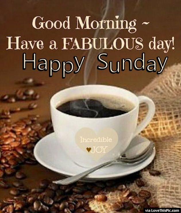 240830-Good-Morning-Have-A-Fabulous-Day-Have-A-Happy-Happy-Sunday.jpg
