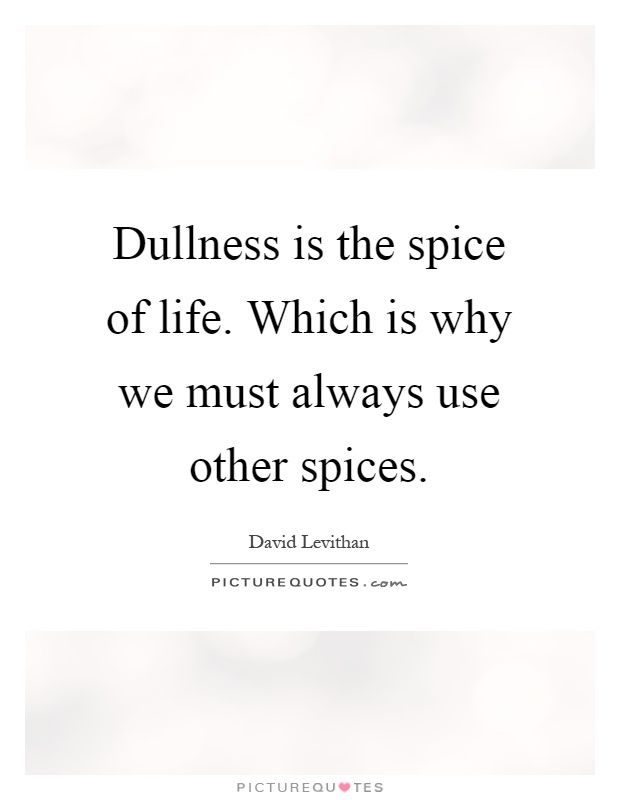 dullness-is-the-spice-of-life-which-is-why-we-must-always-use-other-spices-quote-1.jpg