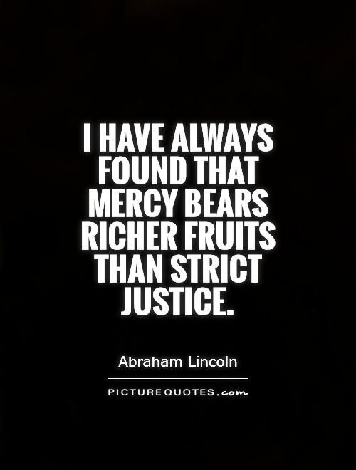 i-have-always-found-that-mercy-bears-richer-fruits-than-strict-justice-quote-1.jpg