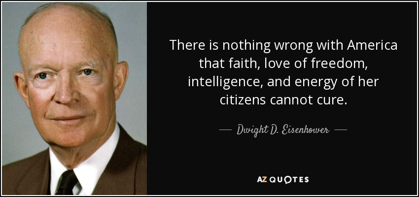 quote-there-is-nothing-wrong-with-america-that-faith-love-of-freedom-intelligence-and-energy-dwight-d-eisenhower-8-75-94.jpg