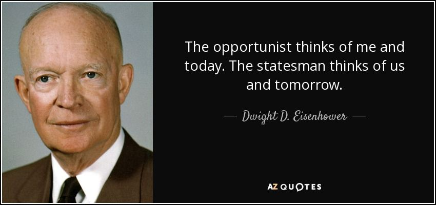 quote-the-opportunist-thinks-of-me-and-today-the-statesman-thinks-of-us-and-tomorrow-dwight-d-eisenhower-66-6-0660.jpg