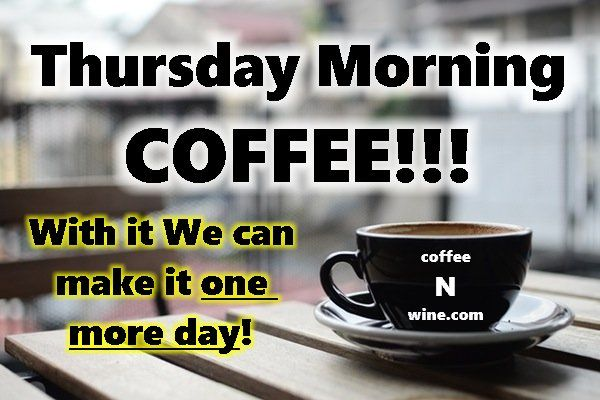Thursday-Morning-COFFEE-with-it-we-can-make-it-one-more-day.jpg