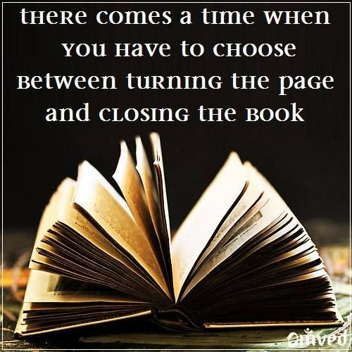 there-comes-a-time-when-you-have-to-choose-between-turning-the-page-and-closing-the-book.jpg