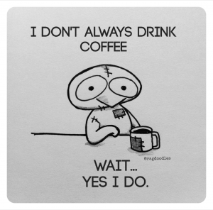 ragdoodles-meme-cartoon-relatable-quote-drawing-funny-i-dont-always-drink-coffee-wait-a-minute-yes-i-do-300x296.png