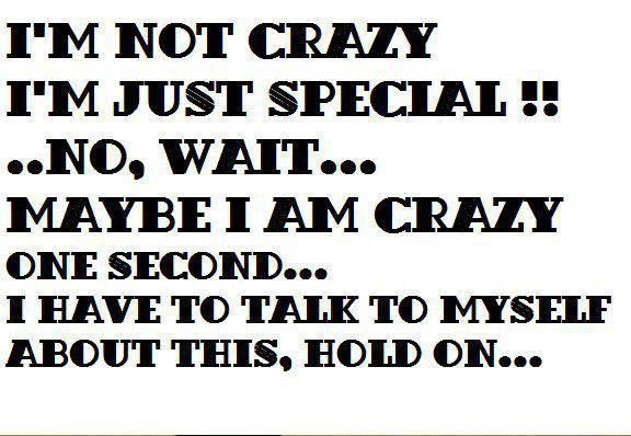 I-Am-Not-Crazy-I-Am-Just-Special-Funny-Hilarious-Quote-Saying.jpg