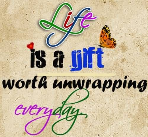 Life-is-a-gift-worth-unwrapping-everyday.jpg