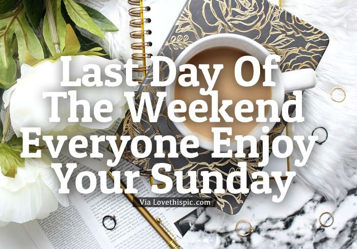 322783-Last-Day-Of-The-Weekend-Everyone-Enjoy-Your-Sunday.jpg