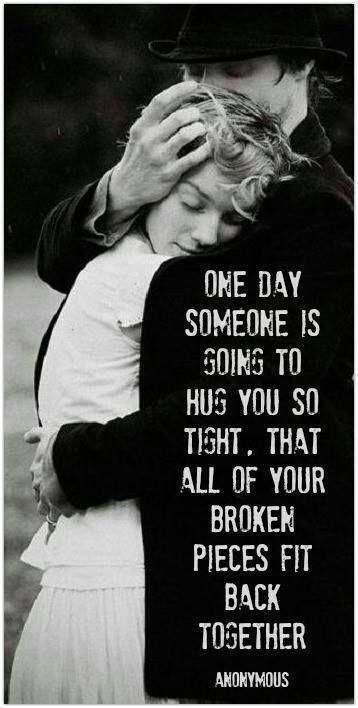 one-day-someone-is-going-to-hug-you-so-tight-that-all-of-your-broken-pieces-will-stick-back-together-quote-2.jpg