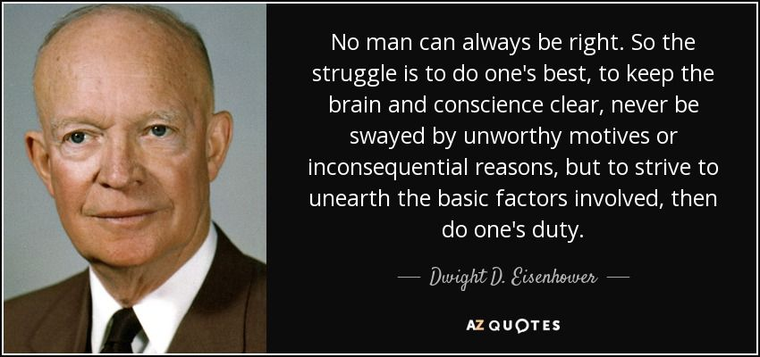 quote-no-man-can-always-be-right-so-the-struggle-is-to-do-one-s-best-to-keep-the-brain-and-dwight-d-eisenhower-89-22-12.jpg