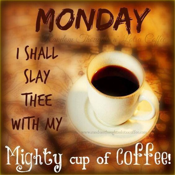 249681-Monday-I-Shall-Slay-Thee-With-My-Mighty-Cup-Of-Coffee.jpg