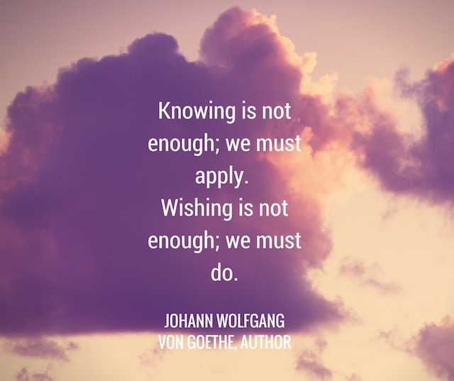 johann-von-goethe-knowing-is-not-enough.png