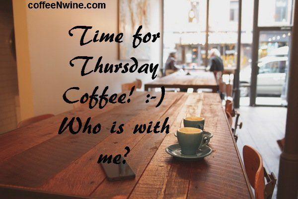Time-for-Thusday-coffee-Who-is-with-me-Thursday-Morning-Coffee.jpg