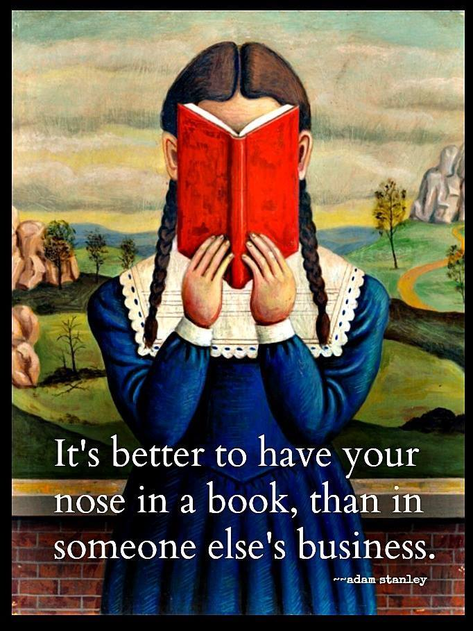 Its better to have your nose in a book than in some elses business.jpg