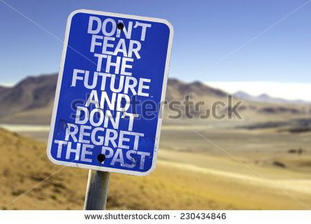 don-t-fear-the-future-and-don-t-regret-the-past  05202015.jpg