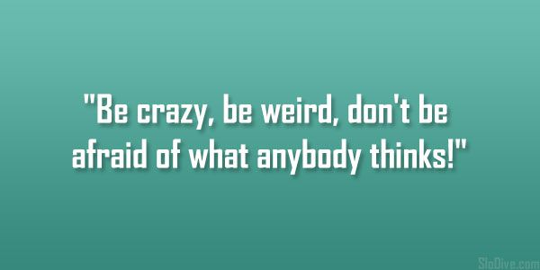 be crazy be weird but be yourself.jpg