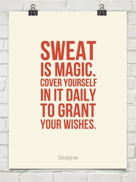 Sweat, rinse, repeat.