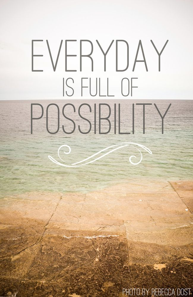 everyday is full of possibility.jpg