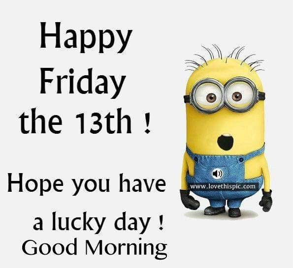 Happy-Friday-The-13th-Hope-You-Have-A-Lucky-Day-Good-Morning.jpg