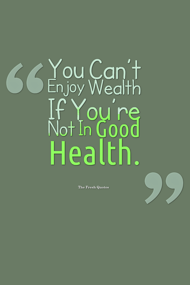 You-Can'T-Enjoy-Wealth-If-You'Re-Not-In-Good-Health.png