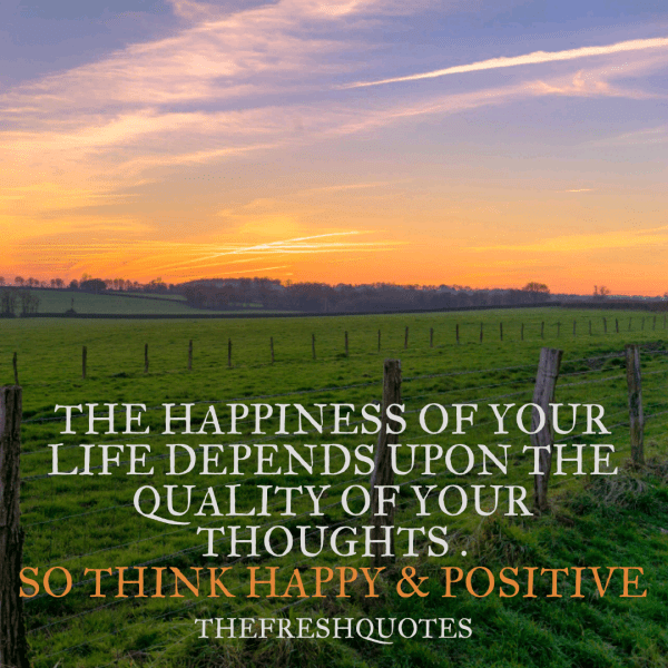 The-Happiness-of-your-life-depends-upon-the-quality-of-your-thoughts.png