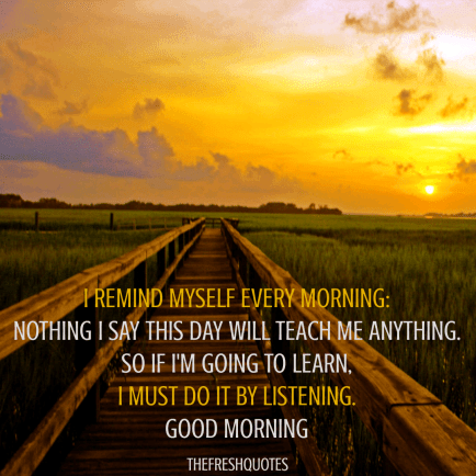 I-remind-myself-every-morning-Nothing-I-say-this-day-will-teach-me-anything.png