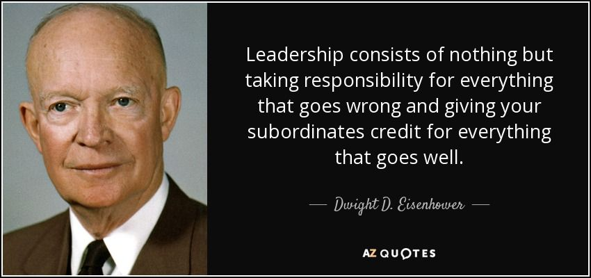 quote-leadership-consists-of-nothing-but-taking-responsibility-for-everything-that-goes-wrong-dwight-d-eisenhower-51-18-71 (1).jpg