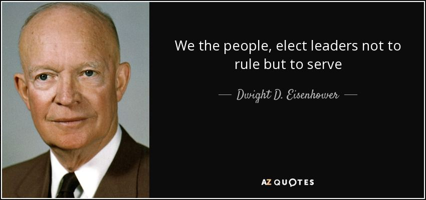 quote-we-the-people-elect-leaders-not-to-rule-but-to-serve-dwight-d-eisenhower-92-19-61 (1).jpg