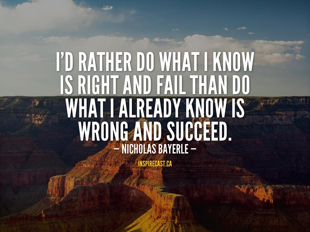 219-Nicholas-Bayerle-Id-rather-do-what-I-know-is-right-and-fail-than-do-what-I-already-know-is-wrong-and-succeed.jpg