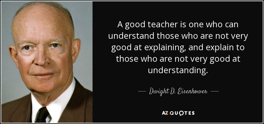 quote-a-good-teacher-is-one-who-can-understand-those-who-are-not-very-good-at-explaining-and-dwight-d-eisenhower-72-22-49.jpg